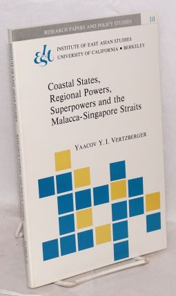 Coastal states, regional powers, superpowers, and the Malacca-Singapore Straits. Yaacov Vertzberger