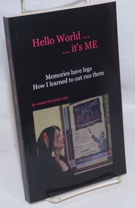 Hello world... It's ME. Memories have legs - How I learned to outrun them. Jennie Elizabeth Lake