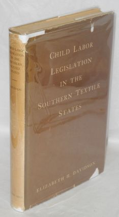 Child labor legislation in the Southern textile states. Elizabeth H. Davidson