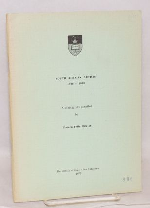 South African Artists 1900 - 1958 A Bibliography compiled by Doreen Belle Mirvish. Doreen Belle...