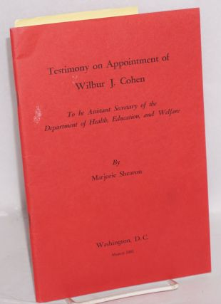 Testimony on appointment of Wilbur J. Cohen to be Assistant Secretary of the Department of...