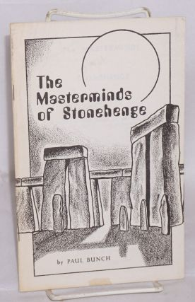The Masterminds of Stonehenge. Paul Bunch.