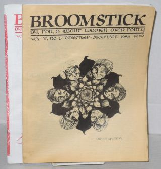 Broomstick: a bimonthly periodical by, for, and about women over 40, vol. v, no. 1, 6 & vol. vvi, #3/4. , Jan/Feb 1983, Nov/Dec 1983 & May/July 1985 [3 issues]