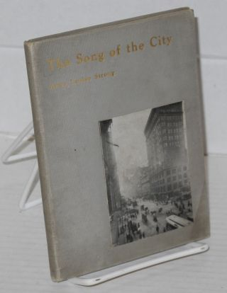 The song of the city. A collection iof verses orginally published in The Advance, The Chicago...