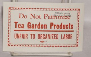 Do not patronize Tea Garden Products. Unfair to organized labor [agitational sticker]