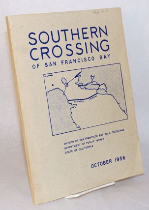 Southern Crossing of San Francisco Bay [cover title]; A Report to the Department of Public Works...