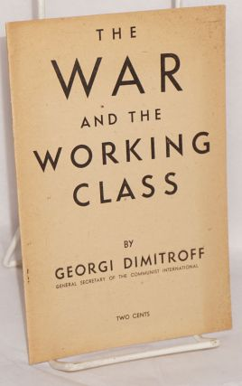 The war and the working class of the capitalist countries. Georgi Dimitroff