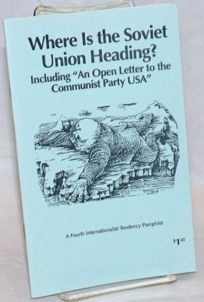 "Where is the Soviet Union heading? Including ""An open letter to the Communist Party USA"" Fourth..."