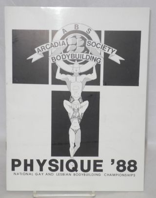 ABS - Arcadia Bodybuilding Society presents Physique '88: National gay and lesbian bodybuilding...