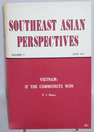 Vietnam: if the communists won. Southeast Asian Perspectives Number 2 (June 1971). P. J. Honey