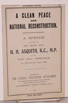 A Clean Peace and National Reconstruction. A Speech Delivered by the Right Hon. H. H. Asquith,...