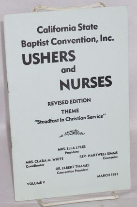 "Ushers and Nurses: revised edition, theme; ""Steadfast in Christian Service"" volume V, March 1981. Inc California State Baptist Convention, Dr. Elbert Thames, Rev. Hartwell Simms, Mrs. Clara M. White, Mrs. Ella Lyles."