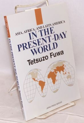Asia, Africa, and Latin America in the present-day world. Tetsuzo Fuwa