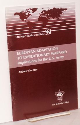 European Adaptation to Expeditionary Warfare: Implications for the U. S. Army. Andrew Dorman