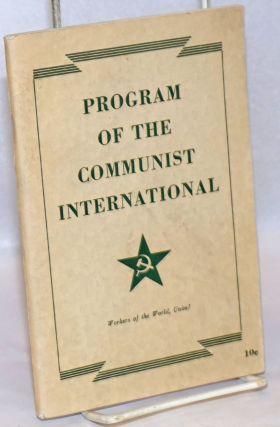 Program of the Communist International, together with the statutes of the Communist...