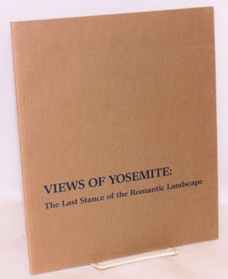 Views of Yosemite: the last stance of the Romantic Landscape, June 12 - August 8, 1982. Joseph...