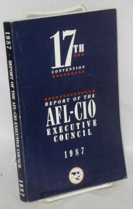 Report of the AFL-CIO Executive Council. Seventeenth convention. Miami Beach, Florida, October...