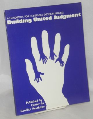 Building united judgment, a handbook for consensus decision making. Michel Avery, Barbara...