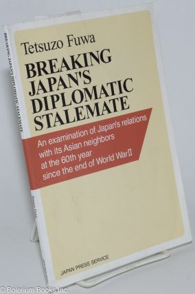 Breaking Japan's diplomatic stalemate. Tetsuzo Fuwa