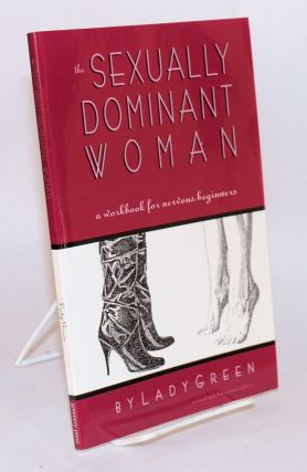 The Sexually Dominant Woman: a workbook for nervous beginners. Lady Green
