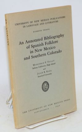 An annotated bibliography of Spanish folklore in New Mexico and Southern Colorado. Marjorie F....