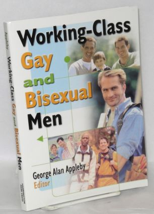 Working-class Gay and Bisexual Men. George Alan Appleby, PhD, MSW