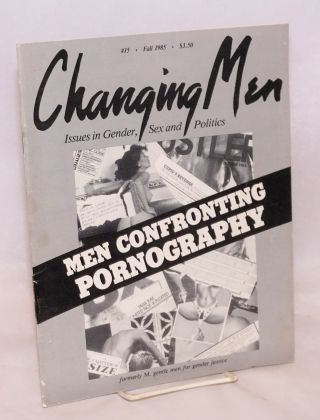 Changing men: issues in gender, sex and politics; #15, Fall 1985: Men confronting pornography issue