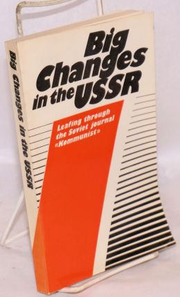 "Big changes in the USSR, leafing through the Soviet journal ""Kommunistl."" Introduction by Mikhail..."
