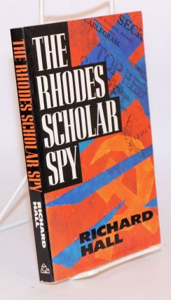 The Rhodes Scholar spy. Richard Hall