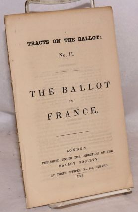The Ballot in France. Tracts on the Ballot: No. II. John Jenkins, secretary to The Ballot Society
