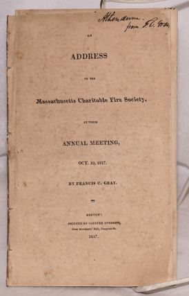 An Address, to the Massachusetts Charitable Fire Society; Delivered Before the Members, at Their Seventeenth Anniversary Meeting May 31st, 1811. [with] An Address to the Massachusetts Charitable Fire Society, at Their Annual Meeting, Oct. 10, 1817. [two items together]