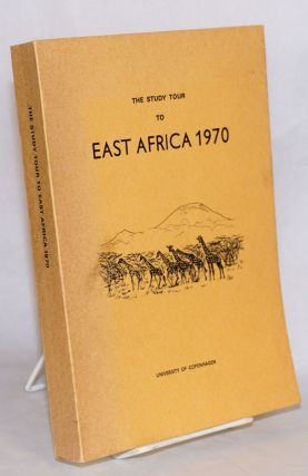 The Study Tour to East Africa 1970; Report by the Participants. Peter Blanner, student leader, et...