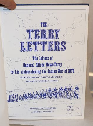 The Terry Letters; The letters of General Alfred Howe Terry to his sisters during the Indian War of 1876. Notes and annotations by James Willert; artwork by Warren A. Van Ess