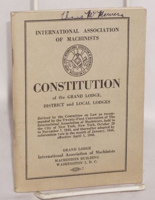 Constitution of the Grand Lodge, District and Local Lodges. International Association of Machinists