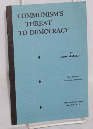 Communism's threat to democracy. John LaFarge