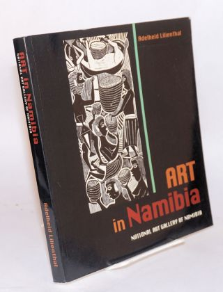 Art in Namibia: National Art Gallery of Namibia. Adelheid Lilienthal, with, Annaleen Eins, Jo Rogge.