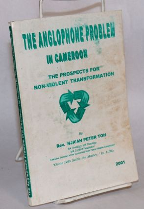 The Anglophone problem in Cameroon; the prospects for non-violent transformation, proposals for...