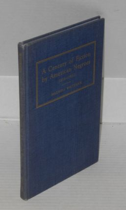 A Century of Fiction by American Negroes, 1853-1952 A Descriptive Bibliography. Maxwell Whiteman