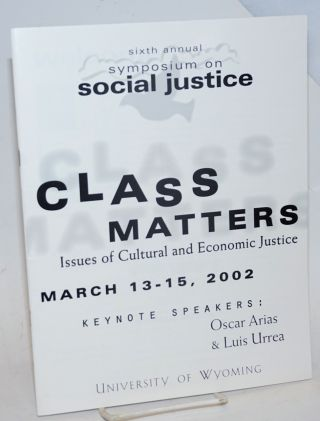 Class Matters: issues of cultural and economic justice, March 13-15, 2002; sixth annual symposium...