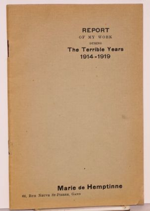 Report of my work during the terrible years 1914-1919. Marie de Hemptinne