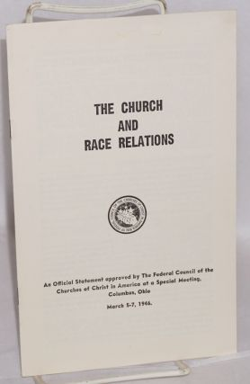 The church and race relations. An official statement approved by the Federal council of the...