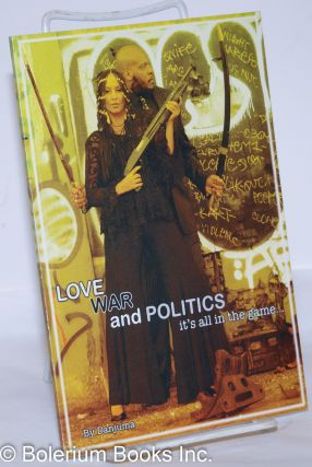 Love, war and politics: it's all in the game... A baker's dozen of peoms, prose and essays....