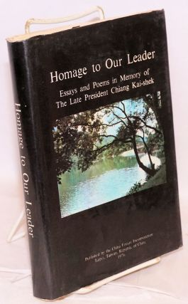 Homage to Our Leader: Essays and Poems in Memory of the Late President Chiang Kai-Shek
