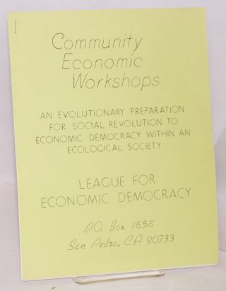Community economic workshops. An evolutionary preparation for social revolution to economic...
