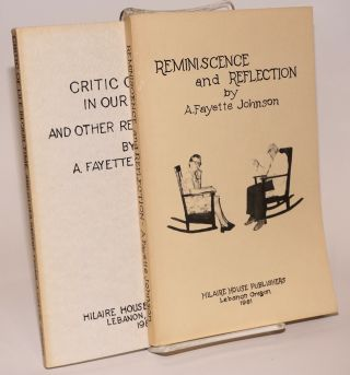 Reminiscence and Reflection [with] Critic of life in our time, and other recent poems. A. Fayette Johnson.