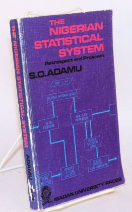 The Nigerian Statistical System Retrospect and Prospect. S. O. Adamu.