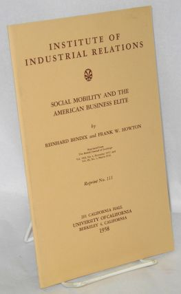 Social mobility and the American business elite. Reinhard Bendix, Frank W. Howton