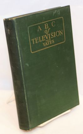 ABC of television or seeing by radio a complete and comprhensive treatise dealing with the...