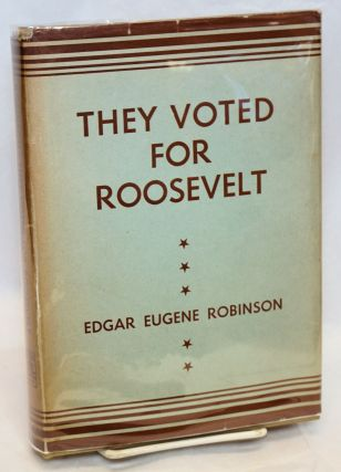 They voted for Roosevelt: the Presidential vote 1932 - 1944. Edgar Eugene Robinson
