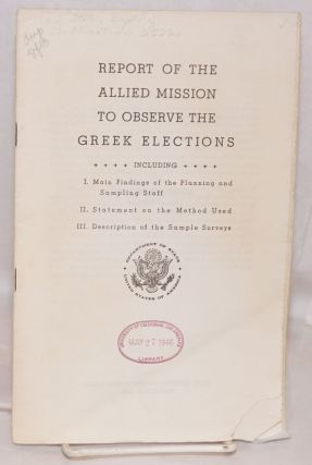 Report of the Allied Mission to Observe the Greek Elections Including I. Main findings of the...
